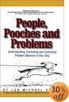 People, Pooches and Problems: Understanding, Controlling, and Correcting Problem Behavior in Your Dog